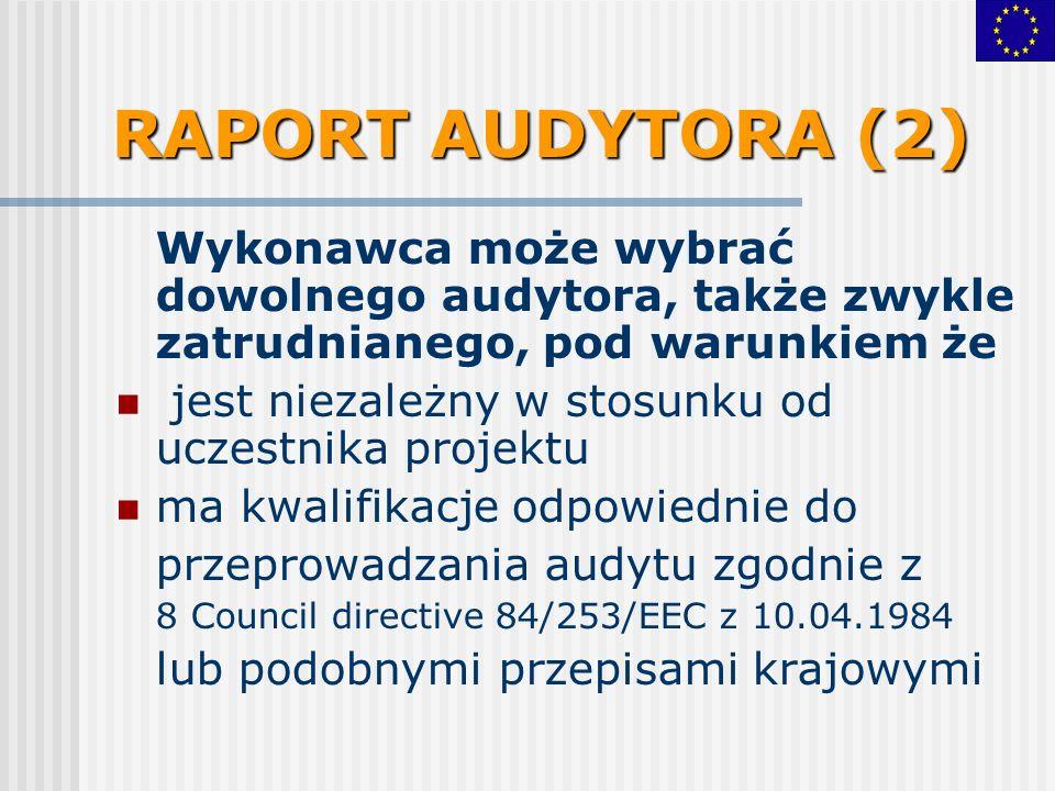 Wykonawca może wybrać dowolnego audytora, także zwykle zatrudnianego, pod warunkiem że jest niezależny w stosunku od uczestnika projektu ma kwalifikacje odpowiednie do przeprowadzania audytu zgodnie z 8 Council directive 84/253/EEC z 10.04.1984 lub podobnymi przepisami krajowymi RAPORT AUDYTORA (2)