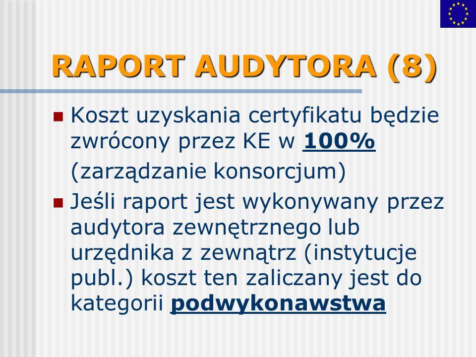 RAPORT AUDYTORA (8) Koszt uzyskania certyfikatu będzie zwrócony przez KE w 100% (zarządzanie konsorcjum) Jeśli raport jest wykonywany przez audytora zewnętrznego lub urzędnika z zewnątrz (instytucje publ.) koszt ten zaliczany jest do kategorii podwykonawstwa