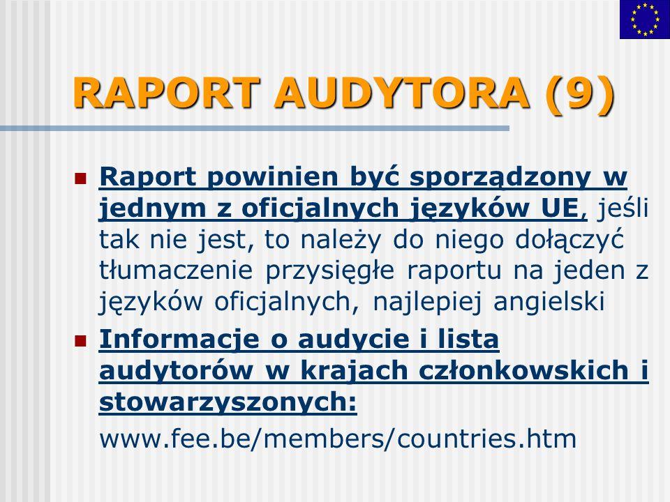 RAPORT AUDYTORA (9) Raport powinien być sporządzony w jednym z oficjalnych języków UE, jeśli tak nie jest, to należy do niego dołączyć tłumaczenie przysięgłe raportu na jeden z języków oficjalnych, najlepiej angielski Informacje o audycie i lista audytorów w krajach członkowskich i stowarzyszonych: www.fee.be/members/countries.htm