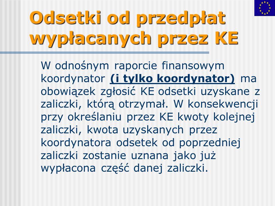 Odsetki od przedpłat wypłacanych przez KE W odnośnym raporcie finansowym koordynator (i tylko koordynator) ma obowiązek zgłosić KE odsetki uzyskane z zaliczki, którą otrzymał.