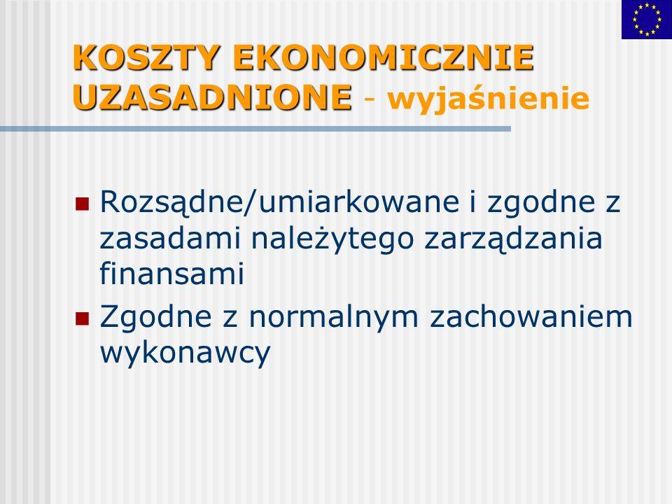 KOSZTY EKONOMICZNIE UZASADNIONE KOSZTY EKONOMICZNIE UZASADNIONE - wyjaśnienie Rozsądne/umiarkowane i zgodne z zasadami należytego zarządzania finansami Zgodne z normalnym zachowaniem wykonawcy