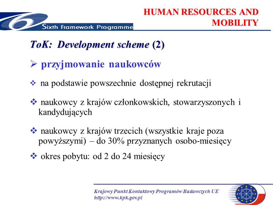 Krajowy Punkt Kontaktowy Programów Badawczych UE http://www.kpk.gov.pl HUMAN RESOURCES AND MOBILITY wysyłanie własnych pracowników do instytucji wskazanych i opisanych we wniosku (formularz A2) w zasadnych przypadkach instytucja może mieścić się w kraju trzecim okres pobytu w instytucji partnerskiej od 2 do 12 miesięcy dotyczy to pracowników z co najmniej 3-letnim stażem pracy w instytucji w momencie decyzji o wyjeździe pracownik jest zobowiązany do powrotu do instytucji macierzystej na okres co najmniej jednego roku instytucja otrzymuje dofinansowanie kosztów badań prowadzonych przez powracającego pracownika na okres równy pobytowi w instytucji partnerskiej
