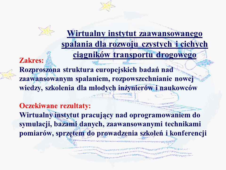 Wirtualny instytut zaawansowanego spalania dla rozwoju czystych i cichych ciągników transportu drogowego Zakres: Rozproszona struktura europejskich ba