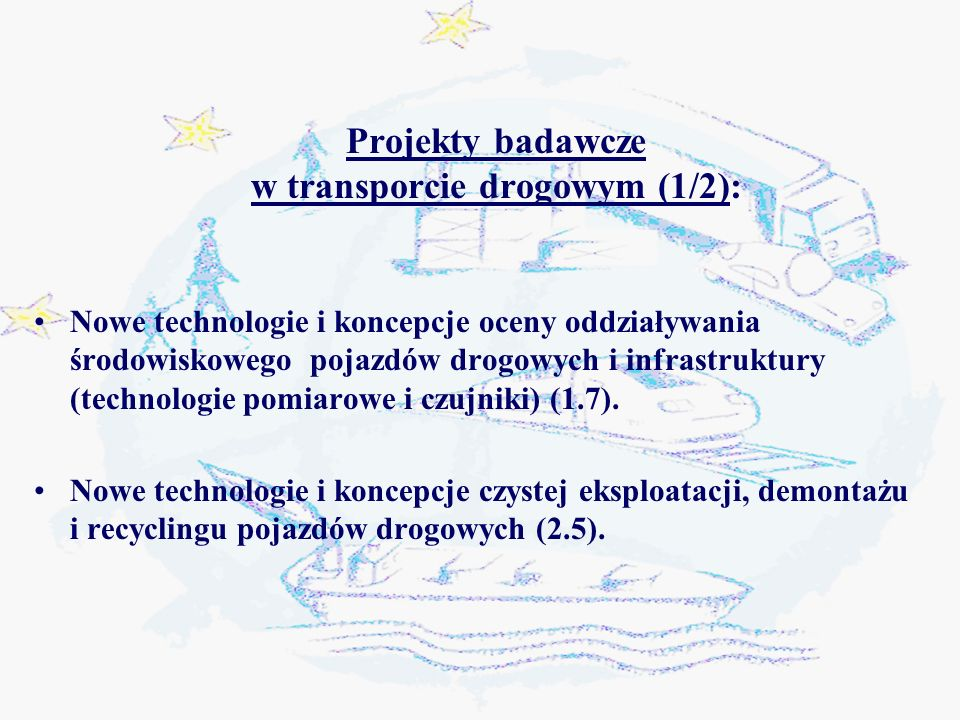 Projekty badawcze w transporcie drogowym (1/2): Nowe technologie i koncepcje oceny oddziaływania środowiskowego pojazdów drogowych i infrastruktury (technologie pomiarowe i czujniki) (1.7).