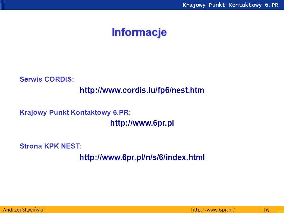 Krajowy Punkt Kontaktowy 6.PR http://www.6pr.pl/ 16 Andrzej Sławiński Informacje Serwis CORDIS: http://www.cordis.lu/fp6/nest.htm Krajowy Punkt Kontaktowy 6.PR: http://www.6pr.pl Strona KPK NEST: http://www.6pr.pl/n/s/6/index.html