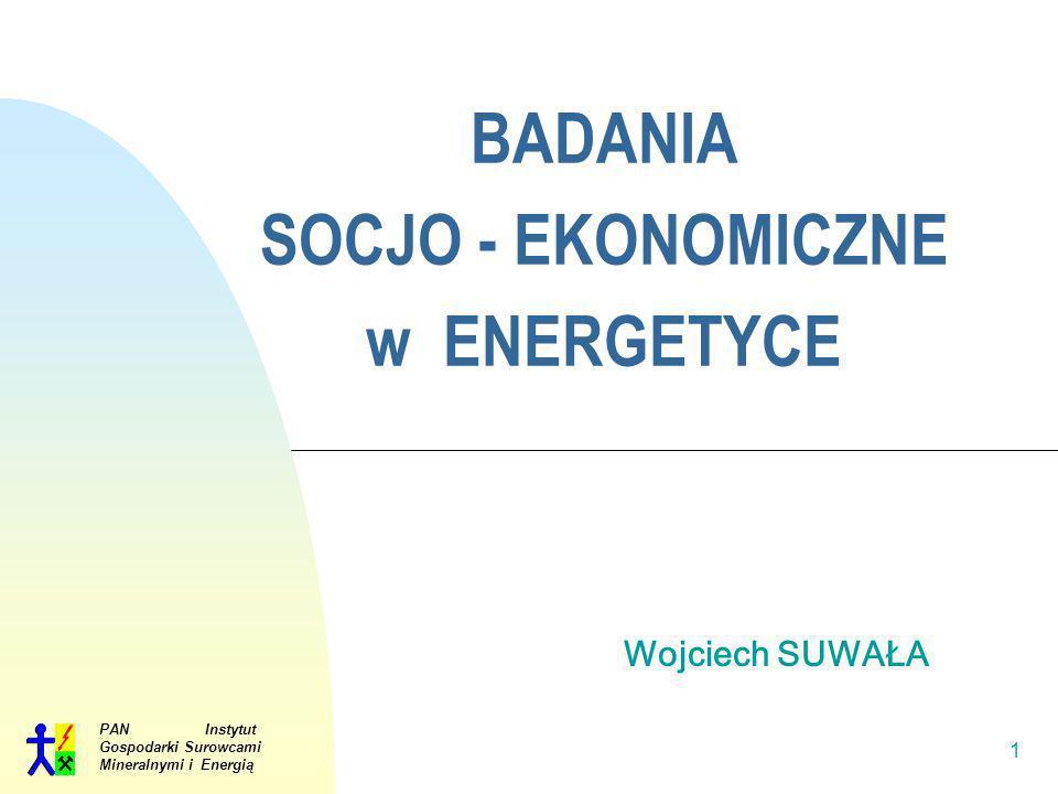 PAN Instytut Gospodarki Surowcami Mineralnymi i Energią 1 BADANIA SOCJO - EKONOMICZNE w ENERGETYCE Wojciech SUWAŁA