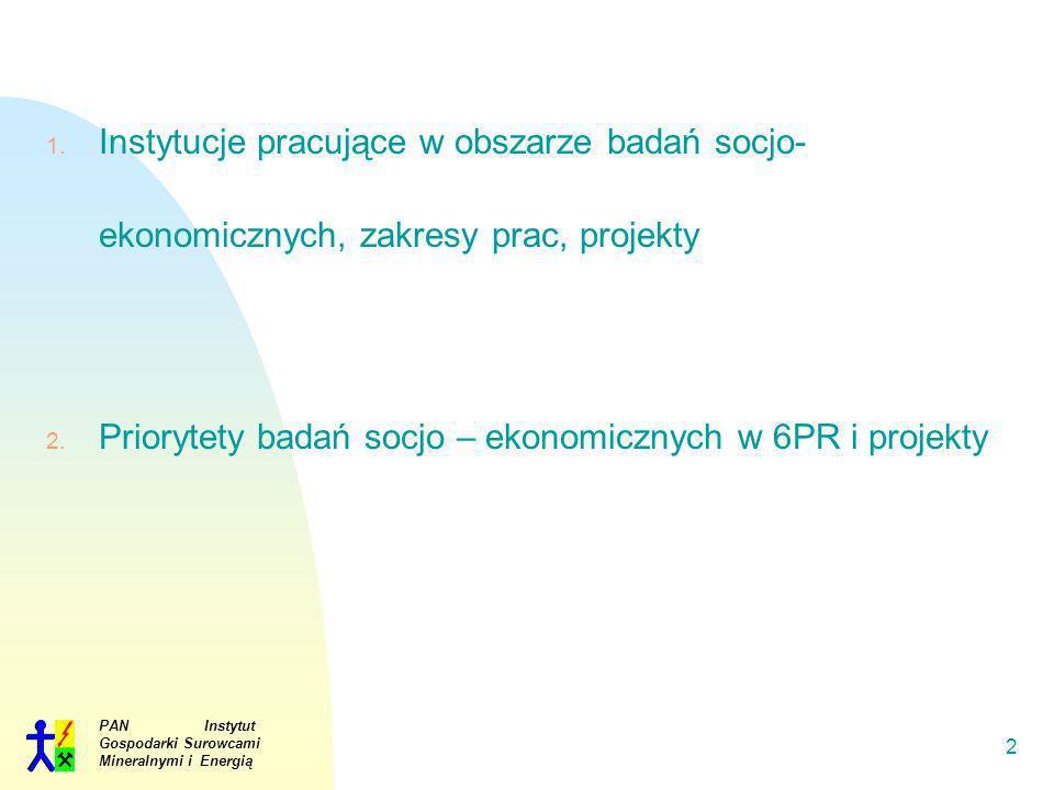 PAN Instytut Gospodarki Surowcami Mineralnymi i Energią 2 1. Instytucje pracujące w obszarze badań socjo- ekonomicznych, zakresy prac, projekty 2. Pri