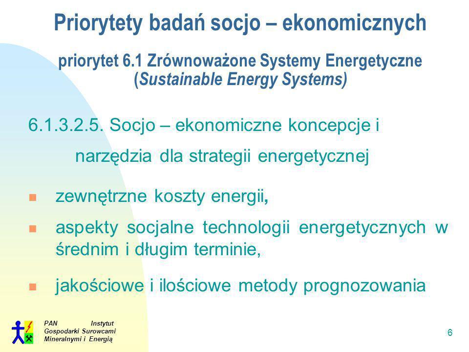 PAN Instytut Gospodarki Surowcami Mineralnymi i Energią 6 Priorytety badań socjo – ekonomicznych priorytet 6.1 Zrównoważone Systemy Energetyczne ( Sus