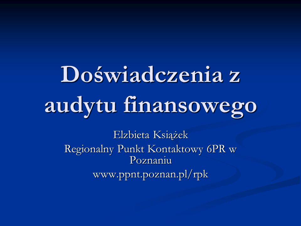 Doświadczenia z audytu finansowego Elzbieta Książek Regionalny Punkt Kontaktowy 6PR w Poznaniu www.ppnt.poznan.pl/rpk