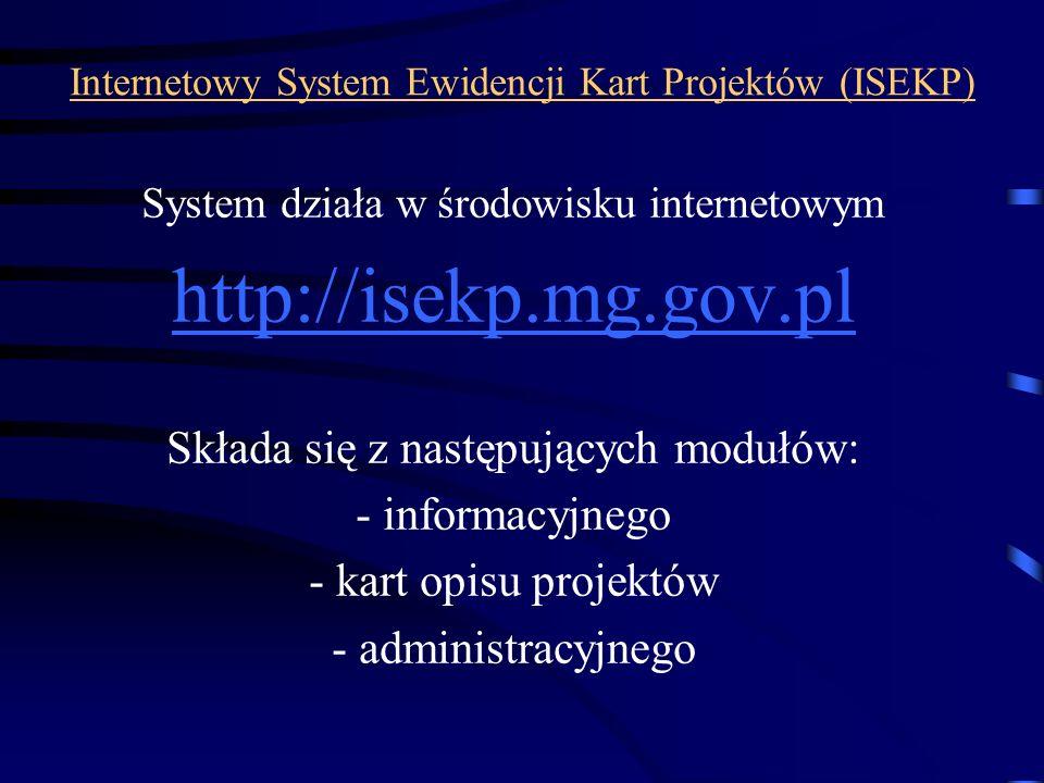 System działa w środowisku internetowym http://isekp.mg.gov.pl Składa się z następujących modułów: - informacyjnego - kart opisu projektów - administr