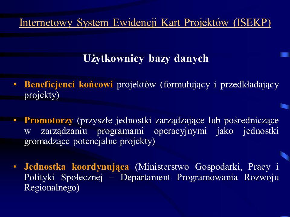 Internetowy System Ewidencji Kart Projektów (ISEKP) Użytkownicy bazy danych Beneficjenci końcowi projektów (formułujący i przedkładający projekty) Pro