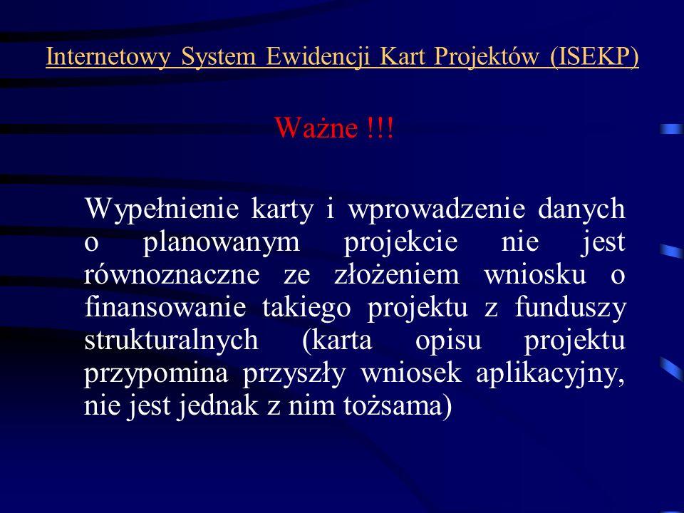 Internetowy System Ewidencji Kart Projektów (ISEKP) Ważne !!! Wypełnienie karty i wprowadzenie danych o planowanym projekcie nie jest równoznaczne ze