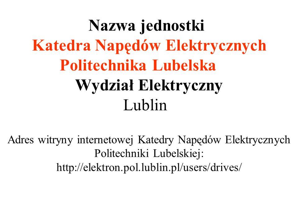Nazwa jednostki Katedra Napędów Elektrycznych Politechnika Lubelska Wydział Elektryczny Lublin Adres witryny internetowej Katedry Napędów Elektrycznyc