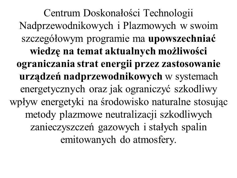 Centrum Doskonałości Technologii Nadprzewodnikowych i Plazmowych w swoim szczegółowym programie ma upowszechniać wiedzę na temat aktualnych możliwości