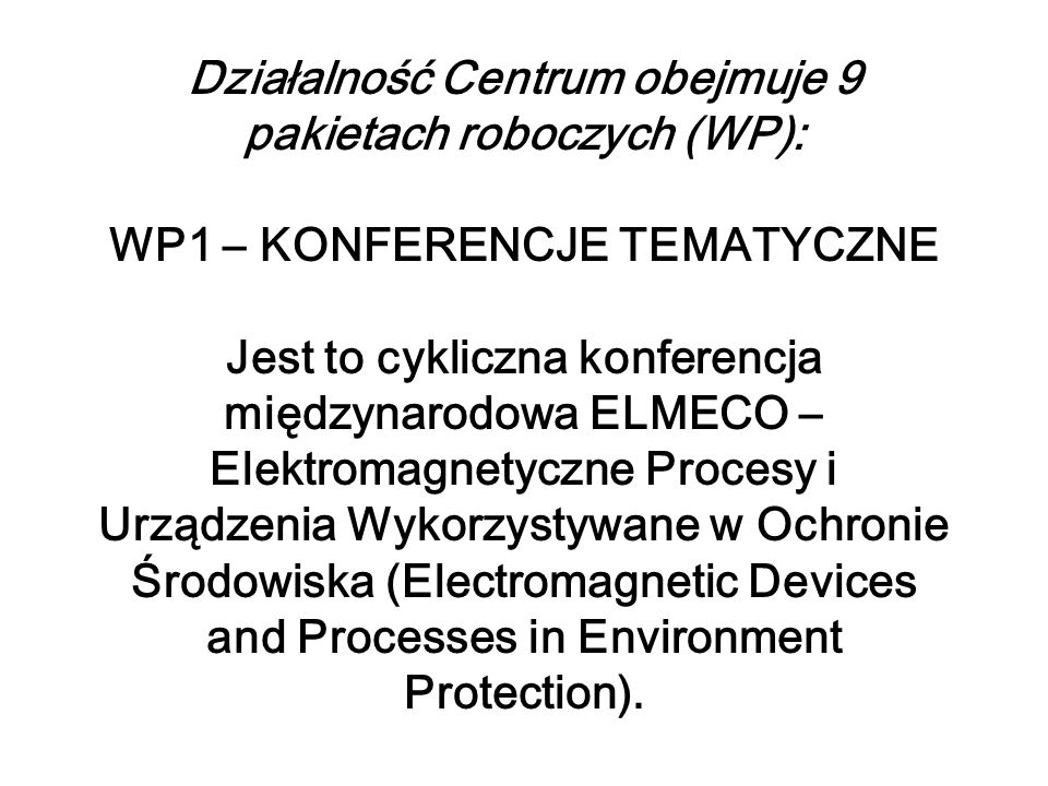 Działalność Centrum obejmuje 9 pakietach roboczych (WP): WP1 – KONFERENCJE TEMATYCZNE Jest to cykliczna konferencja międzynarodowa ELMECO – Elektromag