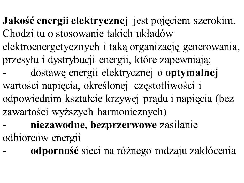 Jakość energii elektrycznej jest pojęciem szerokim. Chodzi tu o stosowanie takich układów elektroenergetycznych i taką organizację generowania, przesy