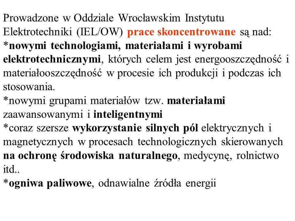Prowadzone w Oddziale Wrocławskim Instytutu Elektrotechniki (IEL/OW) prace skoncentrowane są nad: *nowymi technologiami, materiałami i wyrobami elektr