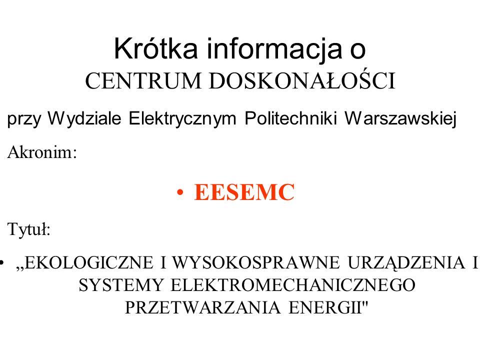 Krótka informacja o CENTRUM DOSKONAŁOŚCI przy Wydziale Elektrycznym Politechniki Warszawskiej Akronim: EESEMC Tytuł: EKOLOGICZNE I WYSOKOSPRAWNE URZĄD