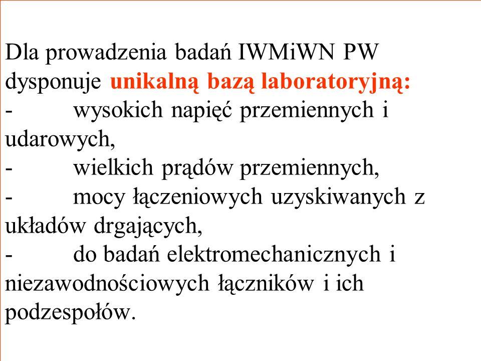 Dla prowadzenia badań IWMiWN PW dysponuje unikalną bazą laboratoryjną: - wysokich napięć przemiennych i udarowych, - wielkich prądów przemiennych, - m