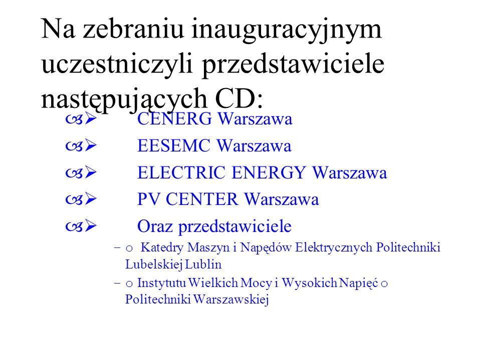 Na zebraniu inauguracyjnym uczestniczyli przedstawiciele następujących CD: – CENERG Warszawa – EESEMC Warszawa – ELECTRIC ENERGY Warszawa – PV CENTER