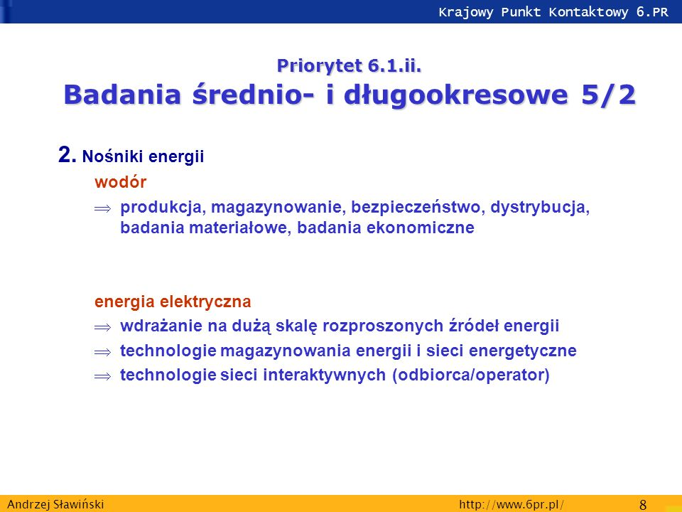 Krajowy Punkt Kontaktowy 6.PR http://www.6pr.pl/ 8 Andrzej Sławiński Priorytet 6.1.ii.
