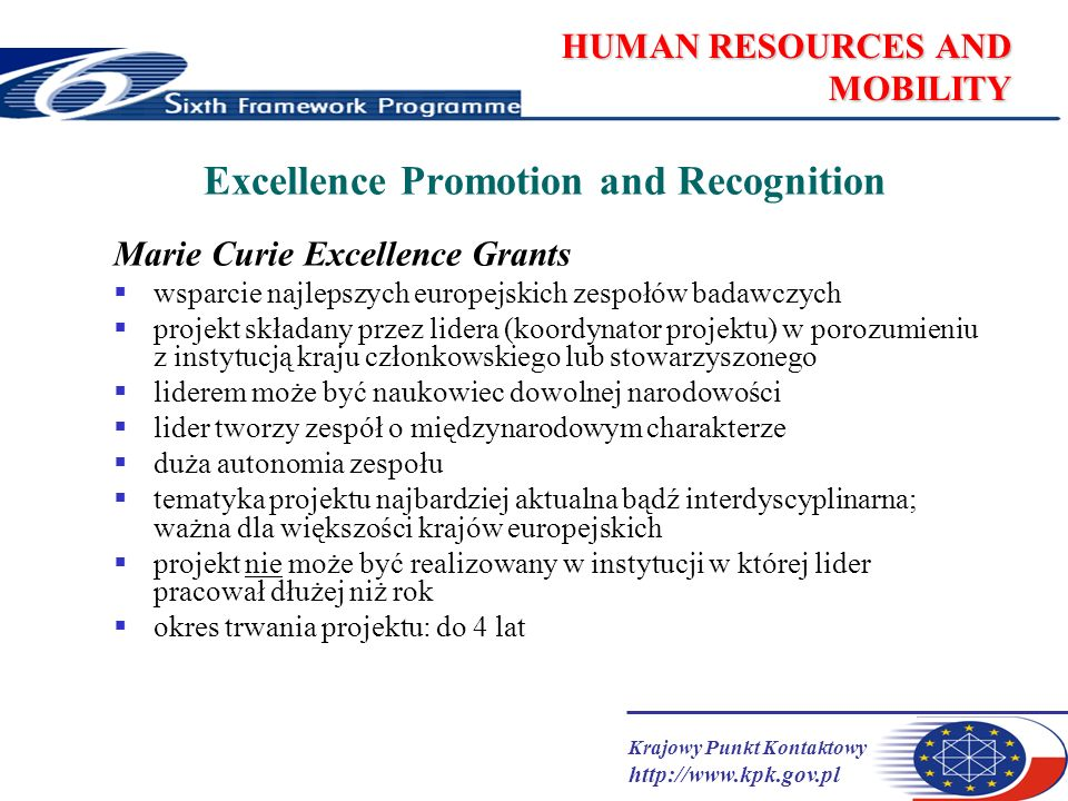 Krajowy Punkt Kontaktowy http://www.kpk.gov.pl HUMAN RESOURCES AND MOBILITY Excellence Promotion and Recognition Marie Curie Excellence Grants wsparci