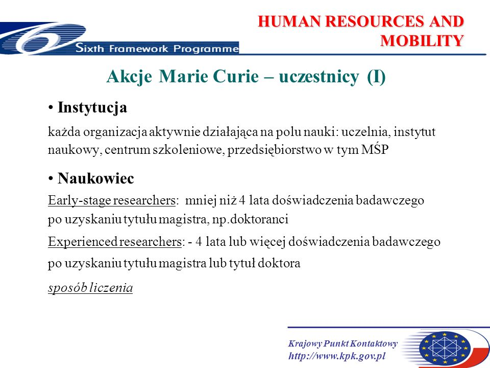 Krajowy Punkt Kontaktowy http://www.kpk.gov.pl HUMAN RESOURCES AND MOBILITY Supporting Actions w przygotowaniu European Researchers Mobility Web portal European Network of Mobility Centres