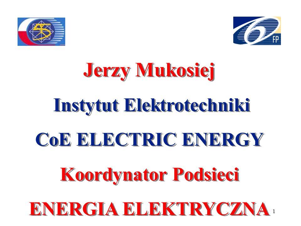 1 Jerzy Mukosiej Instytut Elektrotechniki CoE ELECTRIC ENERGY Koordynator Podsieci ENERGIA ELEKTRYCZNA Jerzy Mukosiej Instytut Elektrotechniki CoE ELE