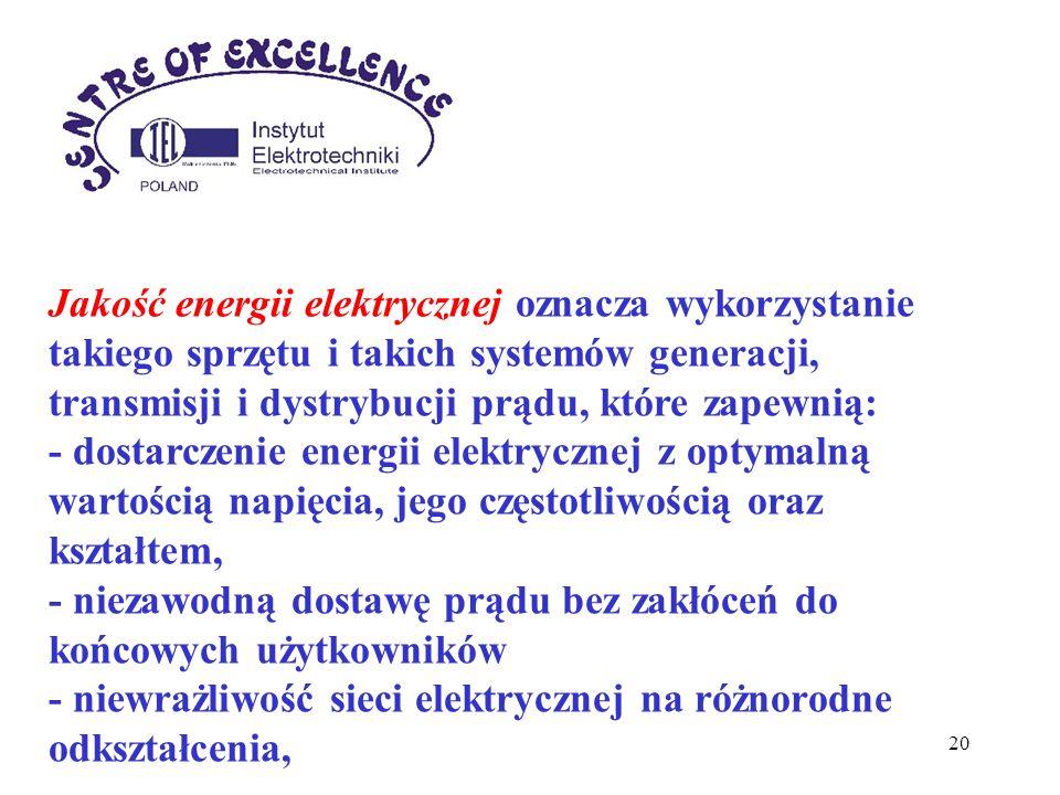 20 Jakość energii elektrycznej oznacza wykorzystanie takiego sprzętu i takich systemów generacji, transmisji i dystrybucji prądu, które zapewnią: - do