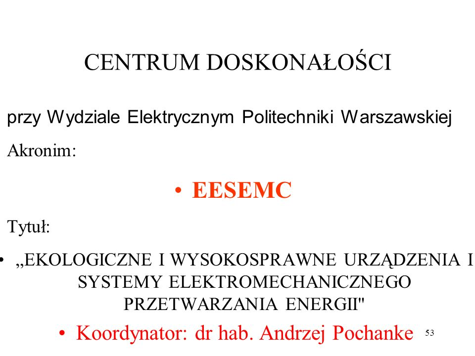 53 CENTRUM DOSKONAŁOŚCI przy Wydziale Elektrycznym Politechniki Warszawskiej Akronim: EESEMC Tytuł: EKOLOGICZNE I WYSOKOSPRAWNE URZĄDZENIA I SYSTEMY E
