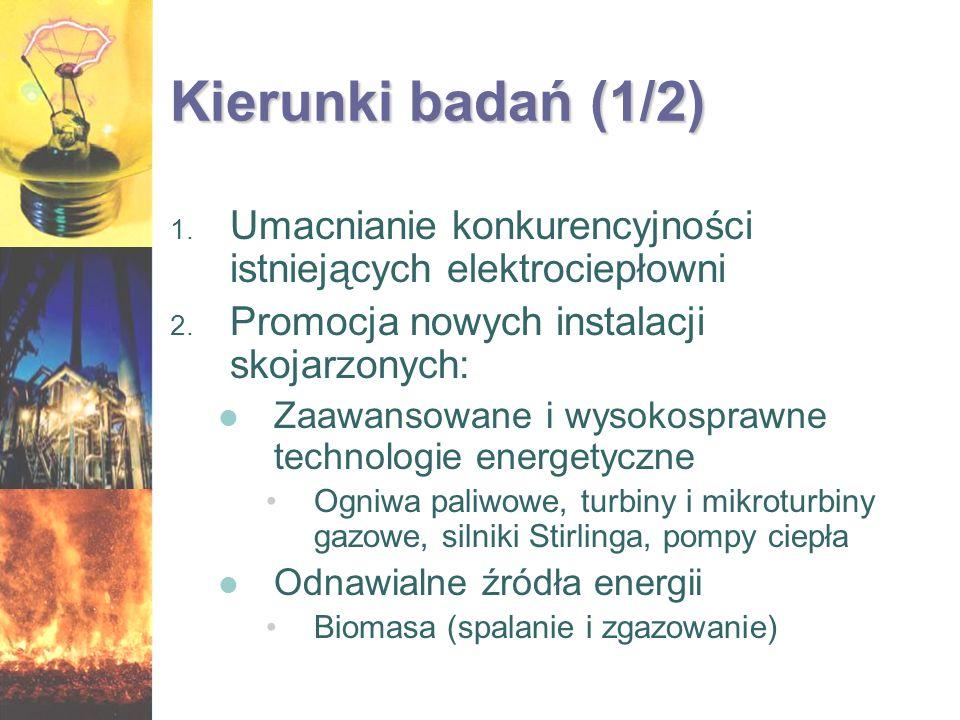 Kierunki badań (1/2) 1. Umacnianie konkurencyjności istniejących elektrociepłowni 2. Promocja nowych instalacji skojarzonych: Zaawansowane i wysokospr