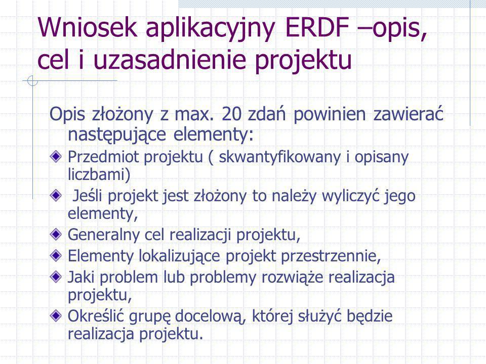 Wniosek aplikacyjny ERDF –opis, cel i uzasadnienie projektu Opis złożony z max.