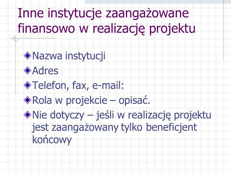 Inne instytucje zaangażowane finansowo w realizację projektu Nazwa instytucji Adres Telefon, fax, e-mail: Rola w projekcie – opisać.