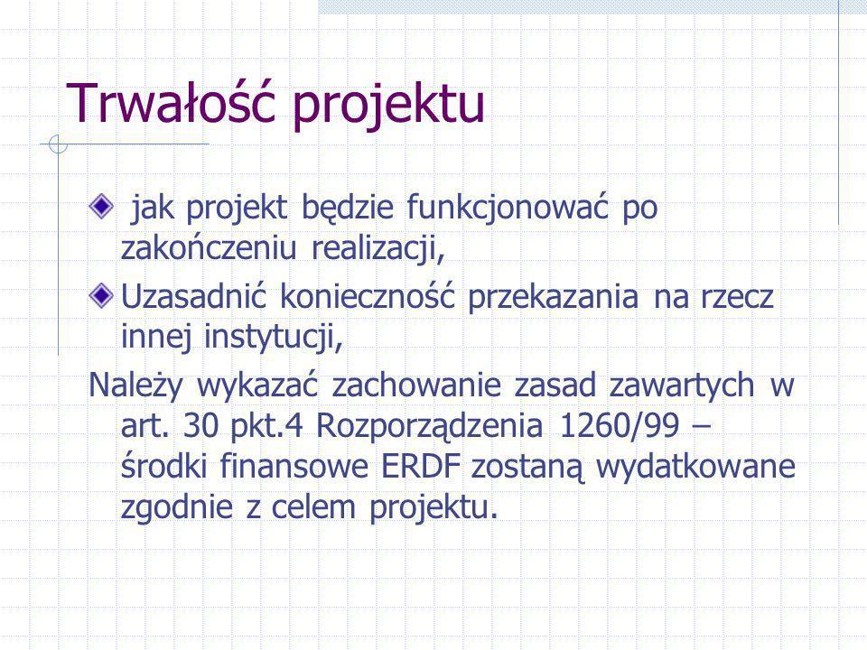 Trwałość projektu jak projekt będzie funkcjonować po zakończeniu realizacji, Uzasadnić konieczność przekazania na rzecz innej instytucji, Należy wykazać zachowanie zasad zawartych w art.