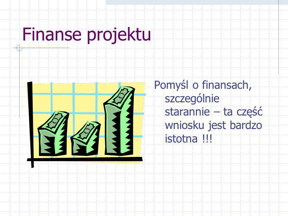 Finanse projektu Pomyśl o finansach, szczególnie starannie – ta część wniosku jest bardzo istotna !!!