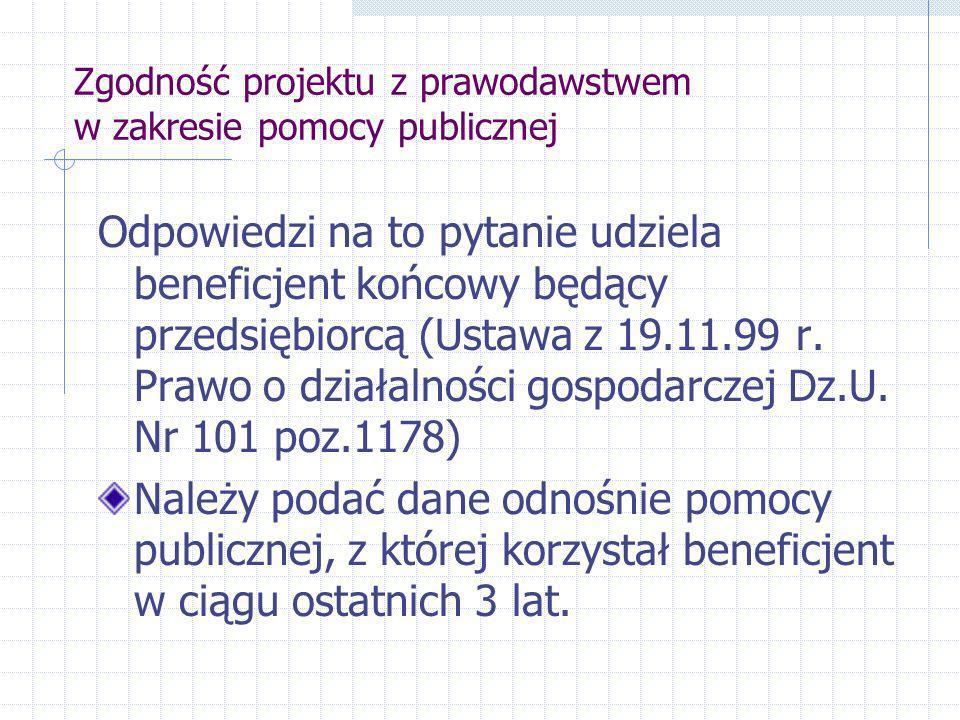 Zgodność projektu z prawodawstwem w zakresie pomocy publicznej Odpowiedzi na to pytanie udziela beneficjent końcowy będący przedsiębiorcą (Ustawa z 19.11.99 r.