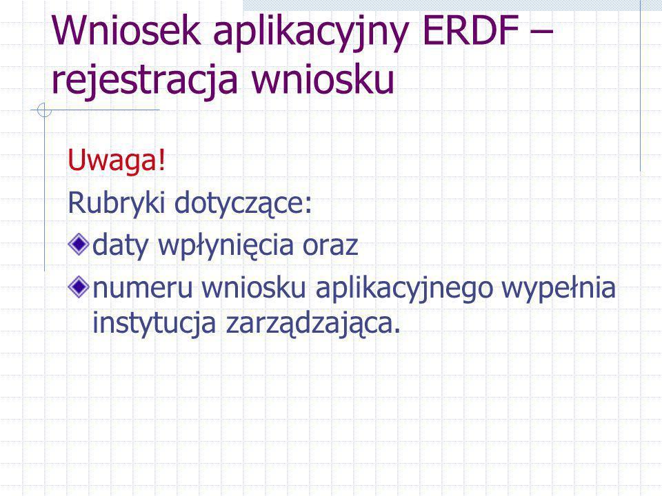 Wniosek aplikacyjny ERDF – rejestracja wniosku Uwaga.