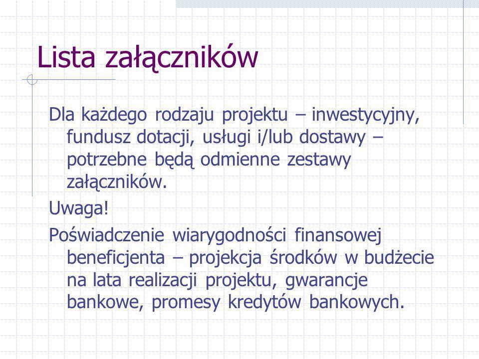 Lista załączników Dla każdego rodzaju projektu – inwestycyjny, fundusz dotacji, usługi i/lub dostawy – potrzebne będą odmienne zestawy załączników.
