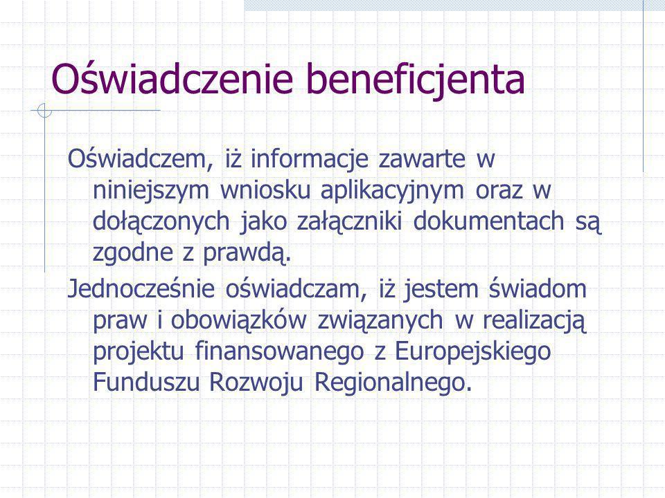 Oświadczenie beneficjenta Oświadczem, iż informacje zawarte w niniejszym wniosku aplikacyjnym oraz w dołączonych jako załączniki dokumentach są zgodne z prawdą.