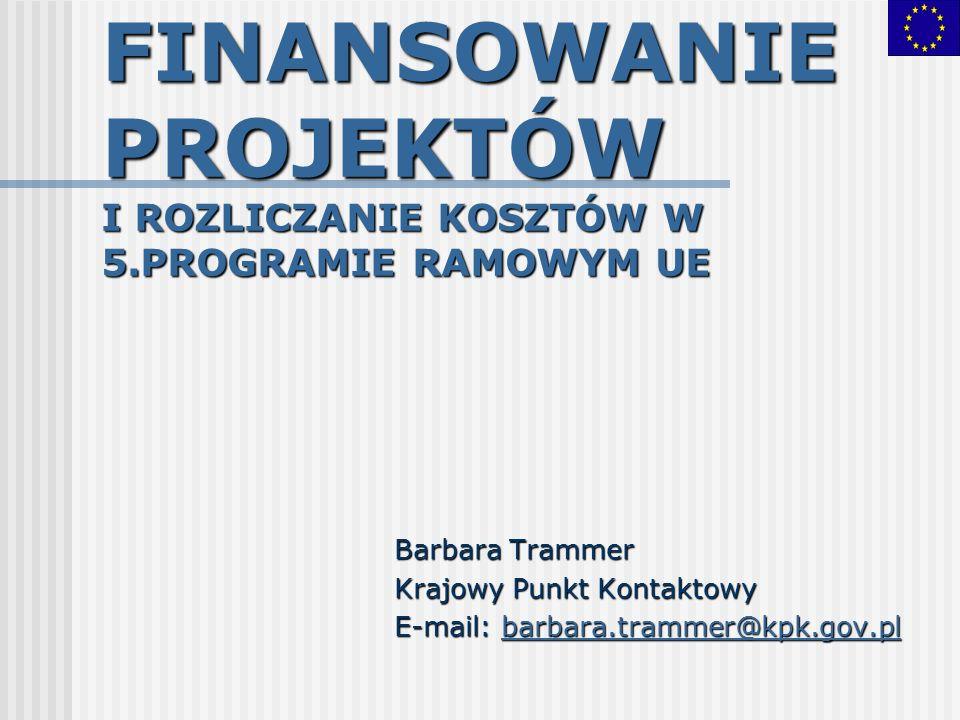 FINANSOWANIE PROJEKTÓW I ROZLICZANIE KOSZTÓW W 5.PROGRAMIE RAMOWYM UE Barbara Trammer Krajowy Punkt Kontaktowy E-mail: barbara.trammer@kpk.gov.pl barb