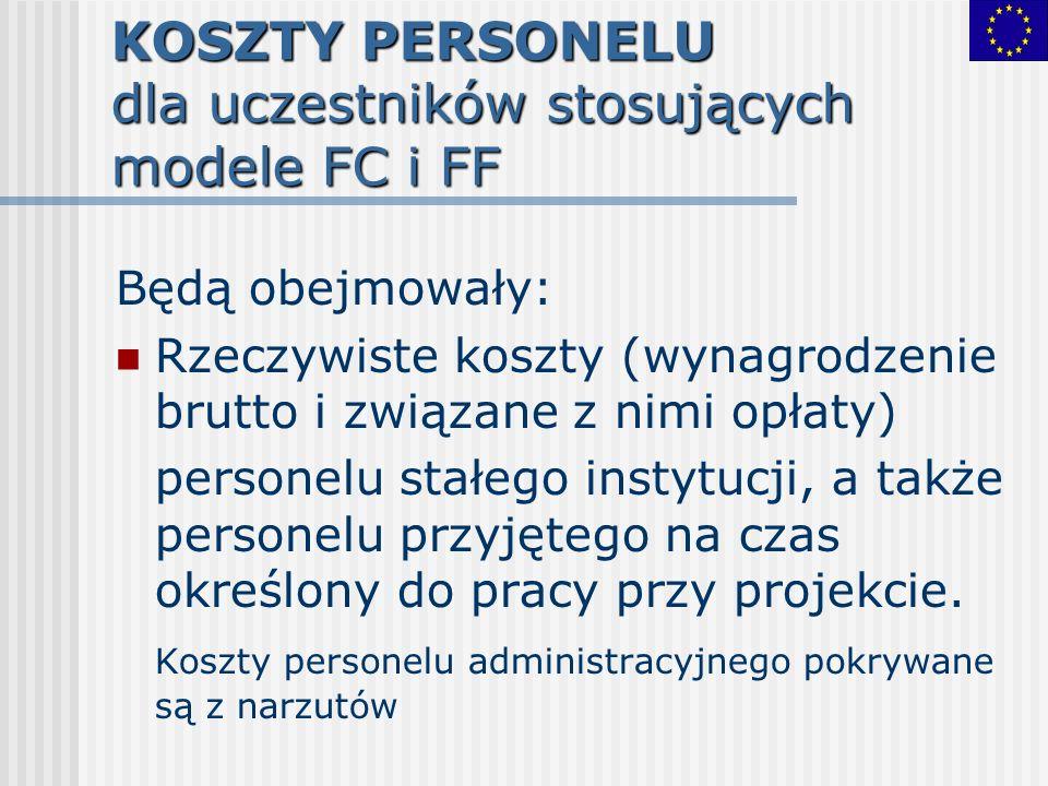 KOSZTY PERSONELU dla uczestników stosujących modele FC i FF Będą obejmowały: Rzeczywiste koszty (wynagrodzenie brutto i związane z nimi opłaty) person