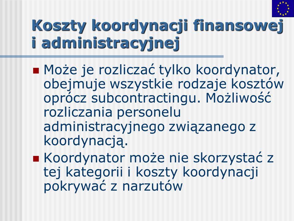 Koszty koordynacji finansowej i administracyjnej Może je rozliczać tylko koordynator, obejmuje wszystkie rodzaje kosztów oprócz subcontractingu. Możli