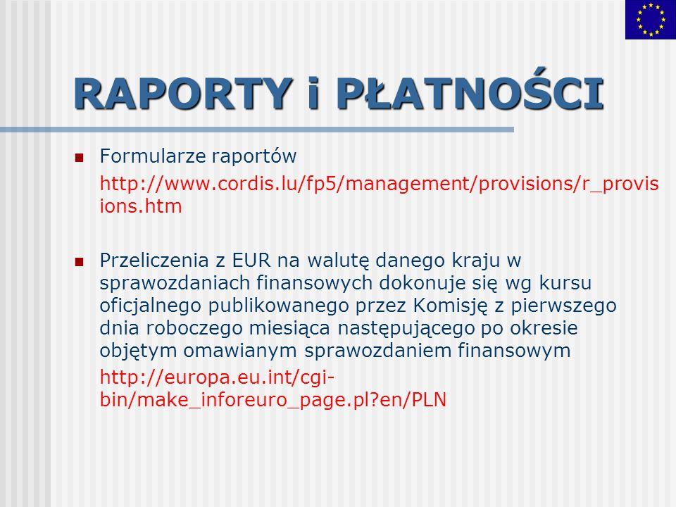 RAPORTY i PŁATNOŚCI Formularze raportów http://www.cordis.lu/fp5/management/provisions/r_provis ions.htm Przeliczenia z EUR na walutę danego kraju w s
