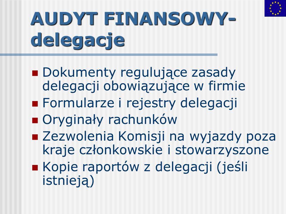 AUDYT FINANSOWY- delegacje Dokumenty regulujące zasady delegacji obowiązujące w firmie Formularze i rejestry delegacji Oryginały rachunków Zezwolenia