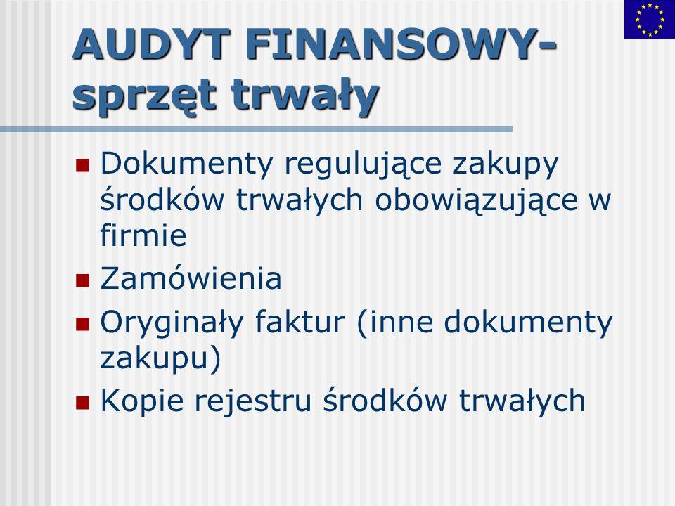 AUDYT FINANSOWY- sprzęt trwały Dokumenty regulujące zakupy środków trwałych obowiązujące w firmie Zamówienia Oryginały faktur (inne dokumenty zakupu)