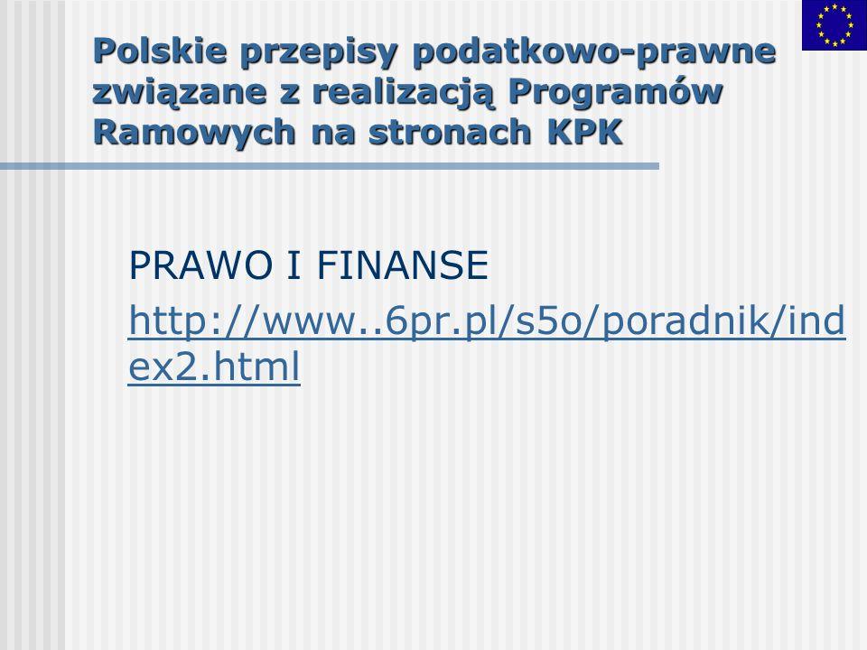 Polskie przepisy podatkowo-prawne związane z realizacją Programów Ramowych na stronach KPK PRAWO I FINANSE http://www..6pr.pl/s5o/poradnik/ind ex2.htm