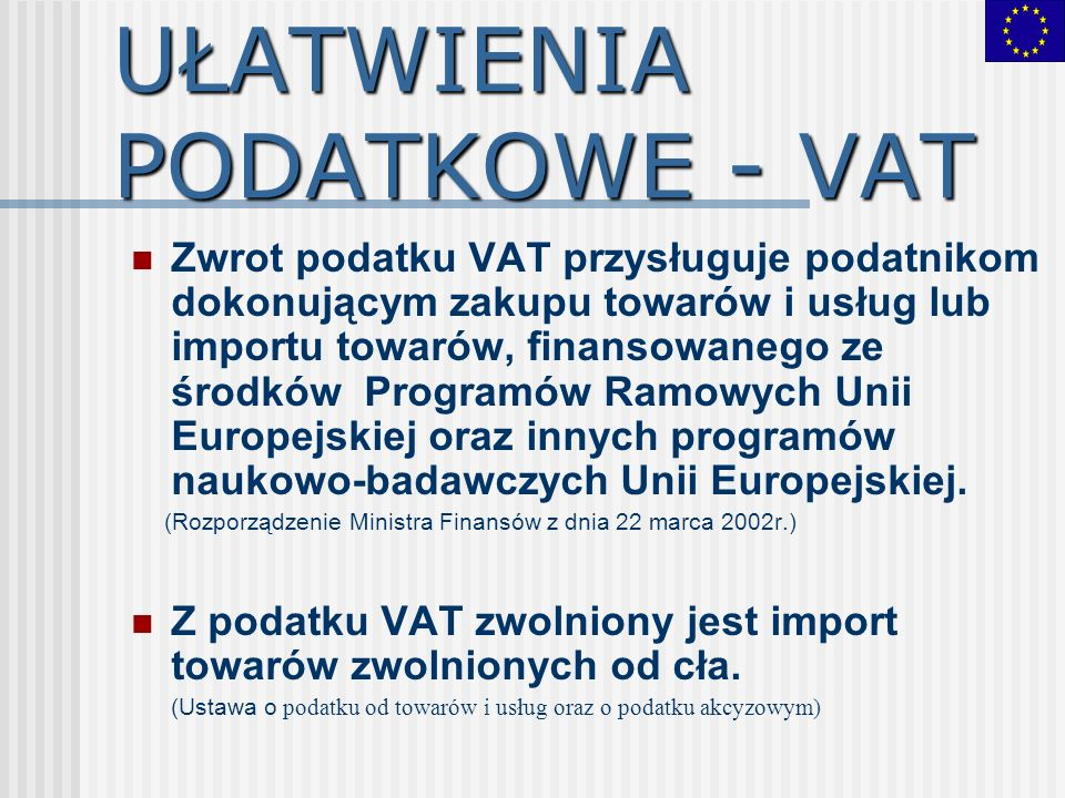 UŁATWIENIA PODATKOWE - VAT Zwrot podatku VAT przysługuje podatnikom dokonującym zakupu towarów i usług lub importu towarów, finansowanego ze środków P