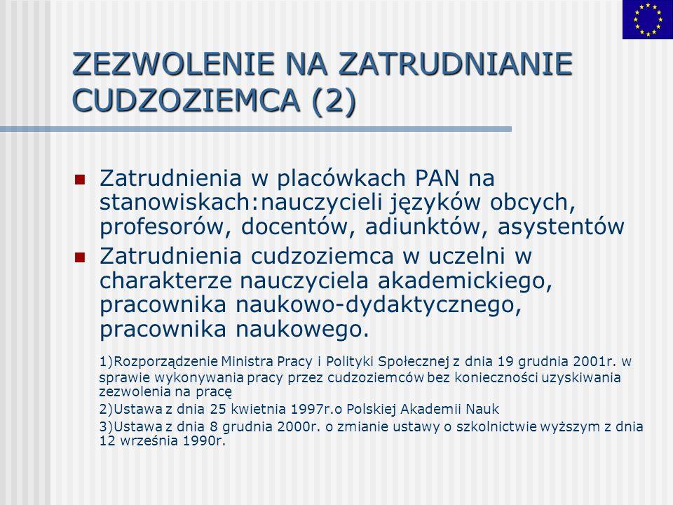 ZEZWOLENIE NA ZATRUDNIANIE CUDZOZIEMCA (2) Zatrudnienia w placówkach PAN na stanowiskach:nauczycieli języków obcych, profesorów, docentów, adiunktów,