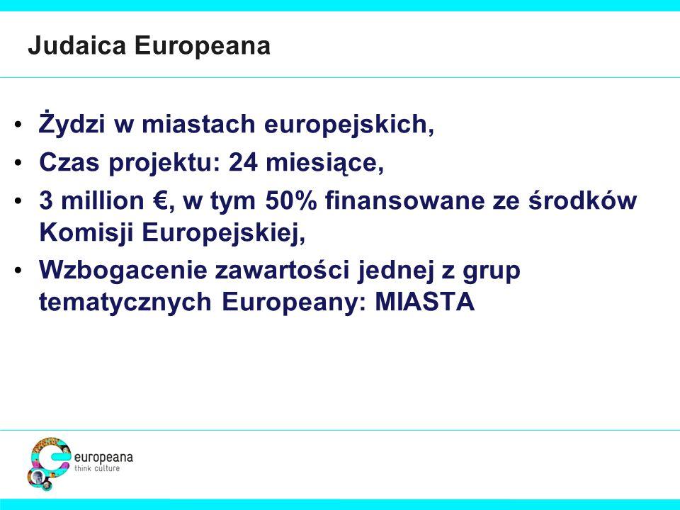 Judaica Europeana Żydzi w miastach europejskich, Czas projektu: 24 miesiące, 3 million, w tym 50% finansowane ze środków Komisji Europejskiej, Wzbogac