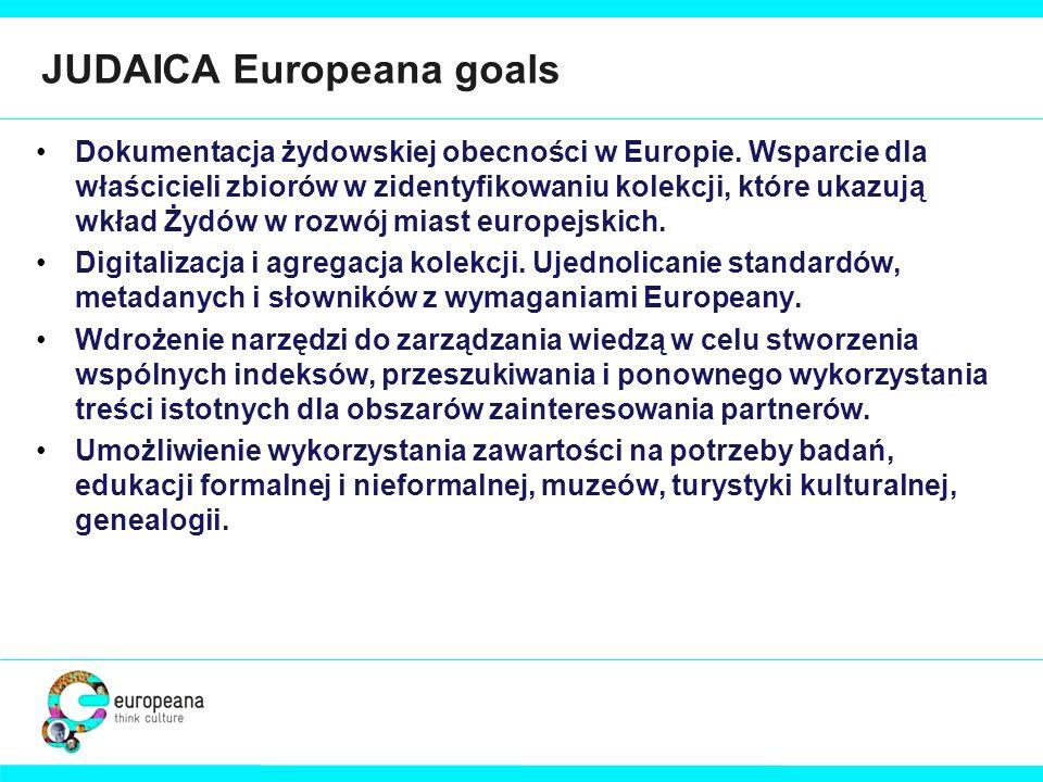 JUDAICA Europeana goals Dokumentacja żydowskiej obecności w Europie. Wsparcie dla właścicieli zbiorów w zidentyfikowaniu kolekcji, które ukazują wkład